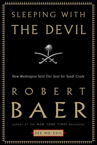 Sleeping with the Devil: How Washington Sold Our Soul for Saudi Crude (1400050219) by Robert Baer