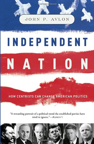 9781400050246: Independent Nation: How Centrism Can Change American Politics