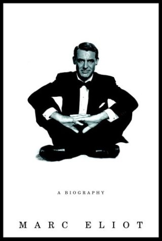 Cary Grant: A Biography: Eliot, Marc