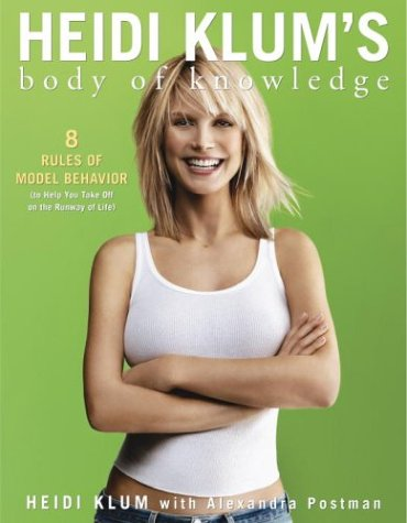 9781400050284: Heidi Klum's Body of Knowledge: 8 Rules of Model Behavior (to Help You Take Off on the Runway of Life)