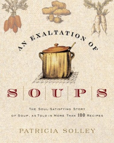 9781400050352: An Exaltation of Soups: The Soul-Satisfying Story of Soup, As Told in More Than 100 Recipes