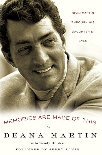 Memories Are Made of This: Dean Martin Through His Daughter's Eyes: Deana Martin with Wendy ...