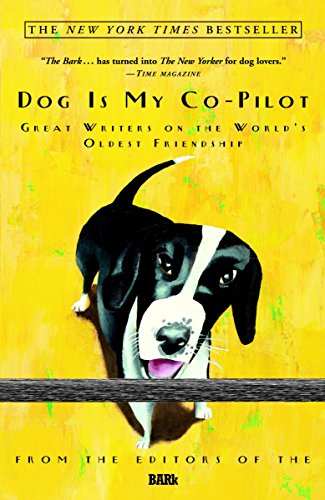 Dog is My Co-Pilot Great Writers on the World's Oldest Friendship