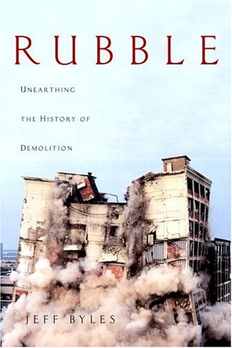 Rubble: Unearthing the History of Demolition: Jeff Byles