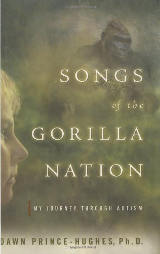 Songs of the Gorilla Nation: My Journey Through Autism: Prince-Hughes, Dawn