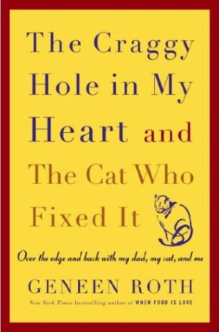 The Craggy Hole In My Heart And The Cat Who Fixed It: Over The Edge And Back With My Dad, My Cat,...