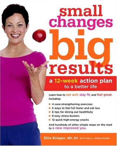 Small Changes, Big Results: A 12-Week Action Plan to a Better Life (1400051029) by Ellie Krieger; Kelly James-Enger