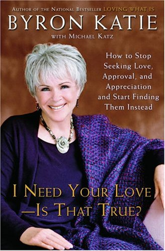 9781400051076: I Need Your Love - Is That True?: How to Stop Seeking Love, Approval, and Appreciation and Start Finding Them Instead