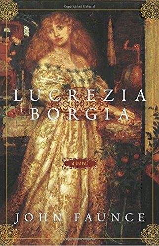 Lucrezia Borgia: A Novel: John Faunce
