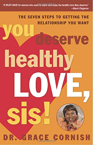 You Deserve Healthy Love, Sis!: The Seven Steps to Getting the Relationship You Want: Cornish Ph.D....