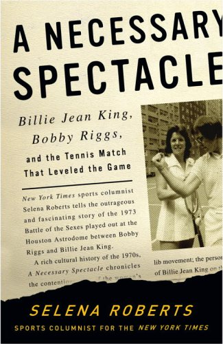 9781400051465: A Necessary Spectacle: Billie Jean King, Bobby Riggs, And The Tennis Match That Leveled The Game