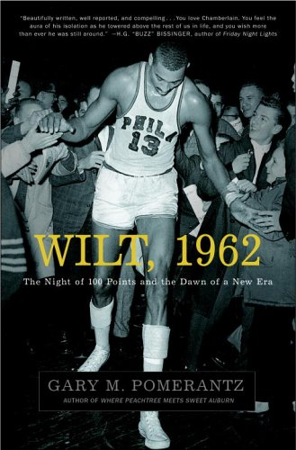 Wilt, 1962: The Night of 100 Points and the Dawn of a New Era (SIGNED): Pomerantz, Gary M.