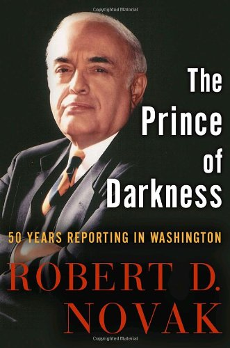 The Prince of Darkness: 50 Years Reporting in Washington: Novak, Robert D.