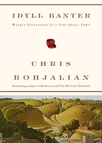Idyll Banter: Weekly Excursions to a Very Small Town: Bohjalian, Chris