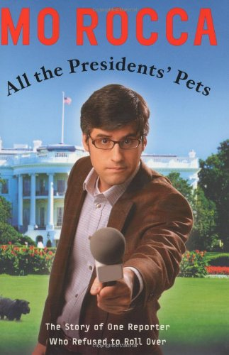 ALL THE PRESIDENT'S PETS; the Insuide Story of One Reporter Who Refused to Roll Over