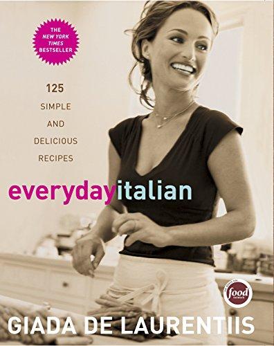Everyday Italian: 125 Simple and Delicious Recipes (Hardcover): Giada de Laurentiis