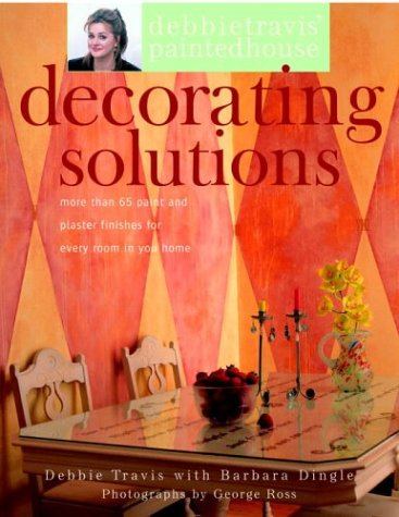 9781400052639: Debbie Travis' Decorating Solutions: More than 65 Paint and Plaster Finishes for Every Room in Your Home