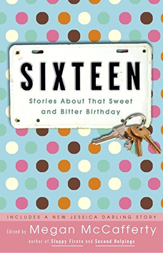 9781400052707: Sixteen: Stories About That Sweet and Bitter Birthday