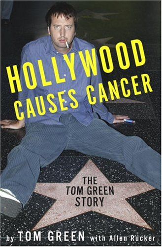 9781400052714: Hollywood Causes Cancer: The Tom Green Story