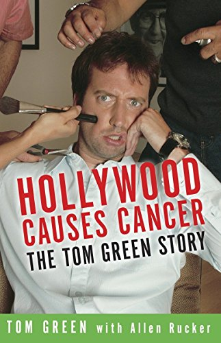 9781400052776: Hollywood Causes Cancer: The Tom Green Story
