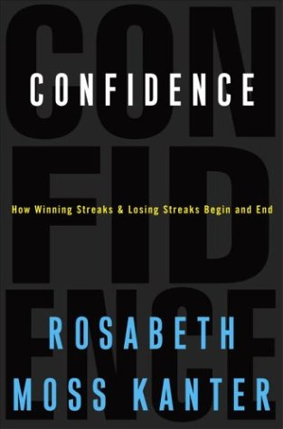 Confidence: How Winning Streaks and Losing Streaks Begin and End: Kanter, Rosabeth Moss