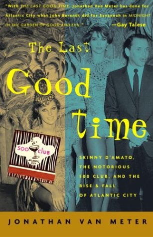 9781400052974: The Last Good Time: Skinny D'Amato, the Notorious 500 Club, and the Rise and Fall of Atlantic City
