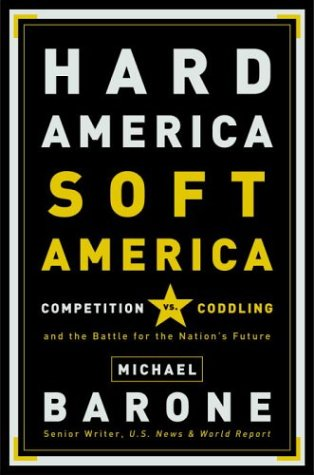 9781400053063: Hard America, Soft America: Competition vs. Coddling and the Battle for the Nation's Future