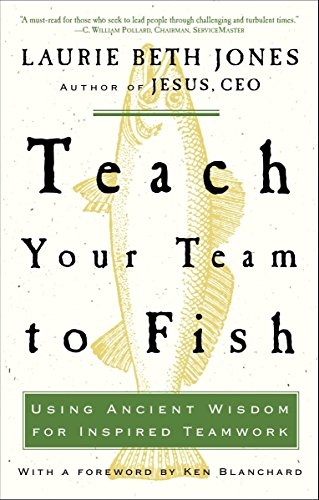 9781400053117: Teach Your Team to Fish: Using Ancient Wisdom for Inspired Teamwork
