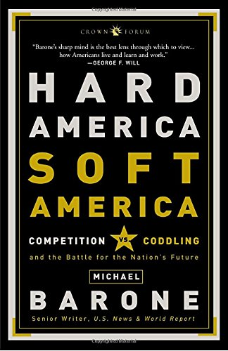 9781400053247: Hard America, Soft America: Competition vs. Coddling and the Battle for the Nation's Future