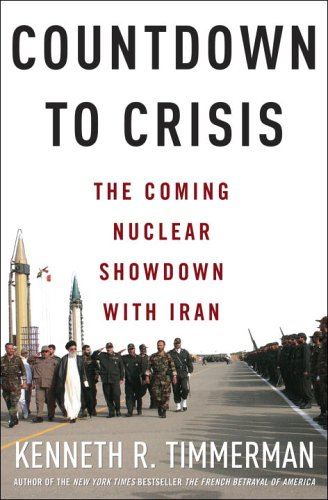Countdown to Crisis; The Coming Nuclear Showdown with Iran: Timmerman, Kenneth R.