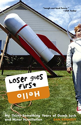 9781400053742: Loser Goes First: My Thirty-Something Years of Dumb Luck and Minor Humiliation