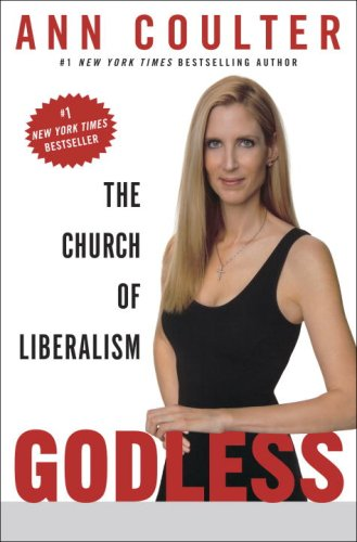 Godless: The Church of Liberalism: **Signed**: Coulter, Ann
