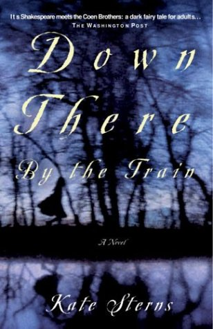 9781400054299: Down There by the Train: A Novel