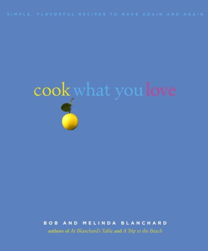 9781400054398: Cook What You Love: Simple, Flavorful Recipes to Make Again and Again