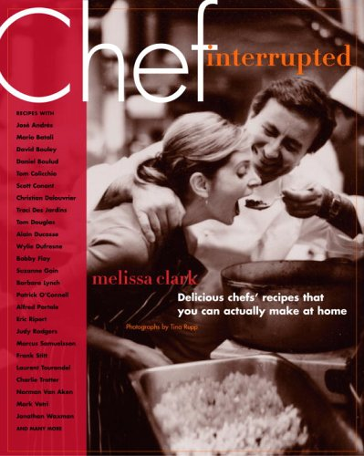 9781400054404: Chef Interrupted: Delicious Chefs' Recipes That You Can Actually Make At Home