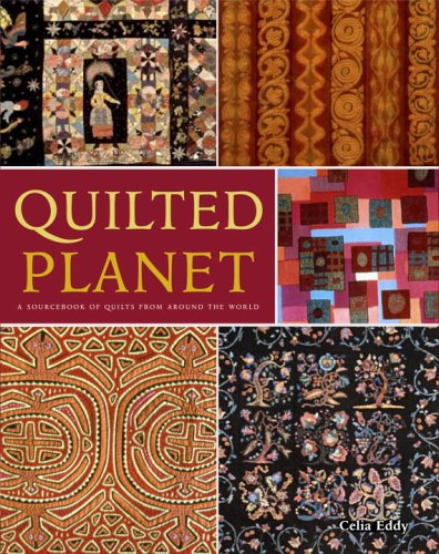 Quilted Planet: A Sourcebook of Quilts from: Eddy, Celia