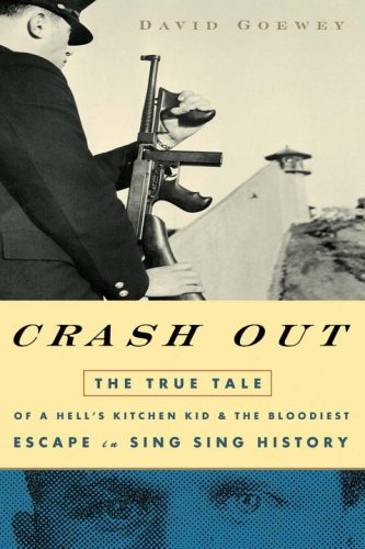 9781400054695: Crash Out: The True Tale of a Hell's Kitchen Kid and the Bloodiest Escape in Sing Sing History