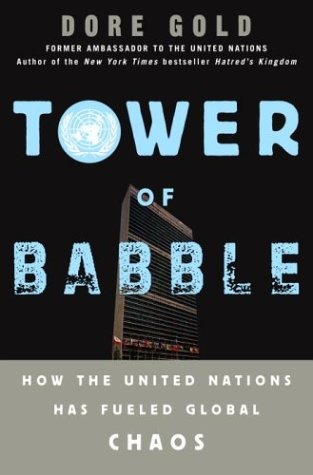 Tower of Babble: How the United Nations Has Fueled Global Chaos (1400054753) by Dore Gold