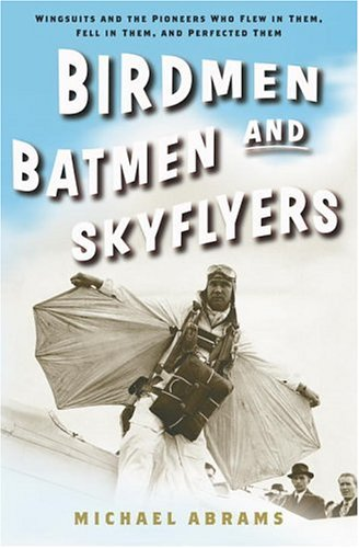 9781400054916: Birdmen, Batmen, and Skyflyers: Wingsuits and the Pioneers Who Flew in Them, Fell in Them, and Perfected Them