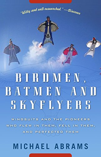 9781400054923: Birdmen, Batmen, and Skyflyers: Wingsuits and the Pioneers Who Flew in Them, Fell in Them, and Perfected Them