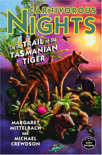 9781400060023: Carnivorous Nights: On The Trail Of The Tasmanian Tiger