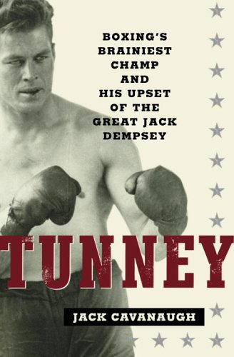 Tunney: Boxing's Brainiest Champ and His Upset of the Great Jack Dempsey: Cavanaugh, Jack