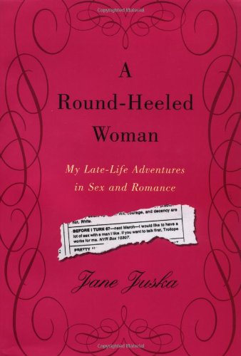 A Round-Heeled Woman: My Late-Life Adventures in: Juska, Jane