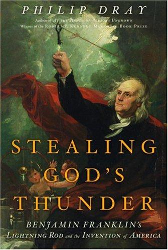 Stealing God's Thunder: Benjamin Franklin's Lightning Rod: Dray, Philip