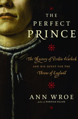 9781400060337: The Perfect Prince: The Mystery of Perkin Warbeck and His Quest for the Throne of England