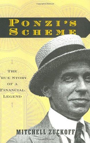 Ponzi's Scheme: The True Story Of A Financial Legend: Zuckoff, Mitchell