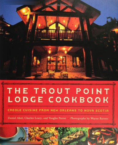 The Trout Point Lodge Cookbook : Creole: Daniel G. Abel;
