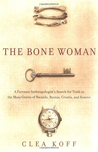 9781400060641: The Bone Woman: A Forensic Anthropologist's Search for Truth in the Mass Graves of Rwanda, Bosnia, Croatia, and Kosovo