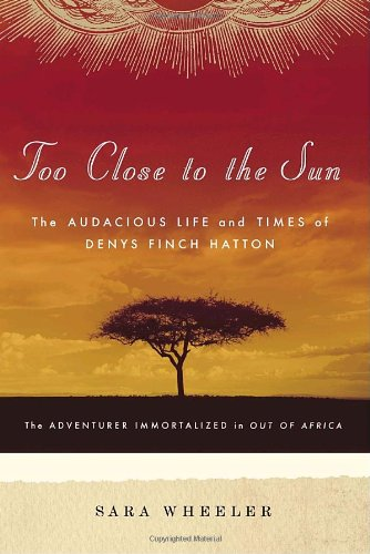 9781400060696: Too Close to the Sun: The Audacious Life and Times of Denys Finch Hatton