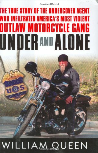 9781400060849: Under and Alone: The True Story of the Undercover Agent Who Infiltrated America's Most Violent Outlaw Motorcycle Gang